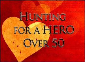 Hunting for a Hero Over 50, Blog #2